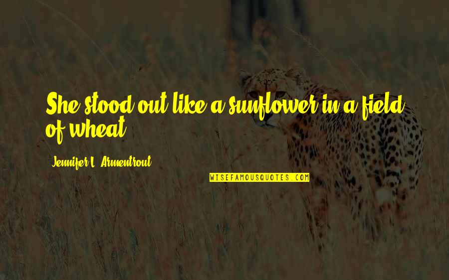 Best Sunflower Quotes By Jennifer L. Armentrout: She stood out like a sunflower in a