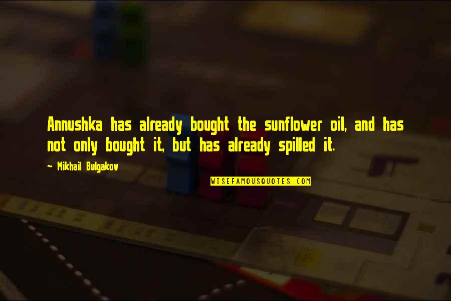 Best Sunflower Quotes By Mikhail Bulgakov: Annushka has already bought the sunflower oil, and