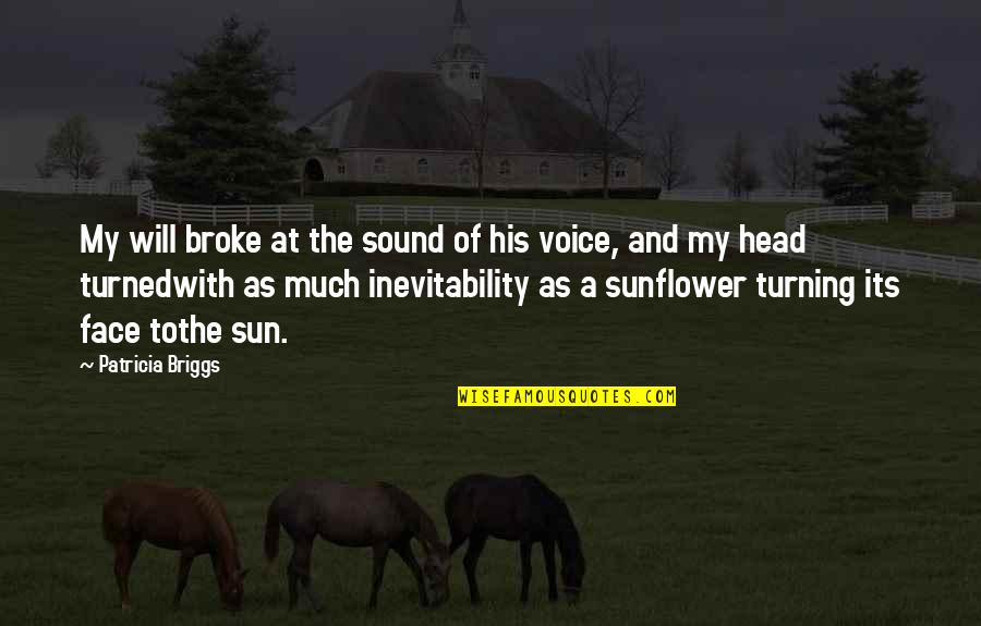 Best Sunflower Quotes By Patricia Briggs: My will broke at the sound of his
