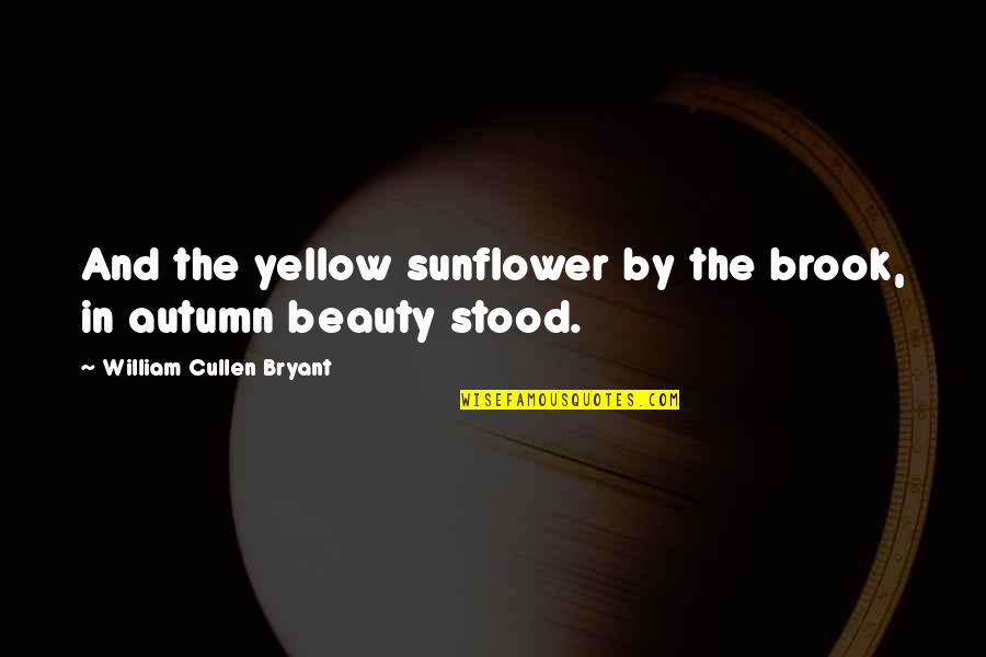 Best Sunflower Quotes By William Cullen Bryant: And the yellow sunflower by the brook, in