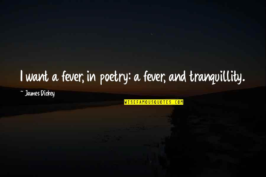 Best Super Hot Fire Quotes By James Dickey: I want a fever, in poetry: a fever,