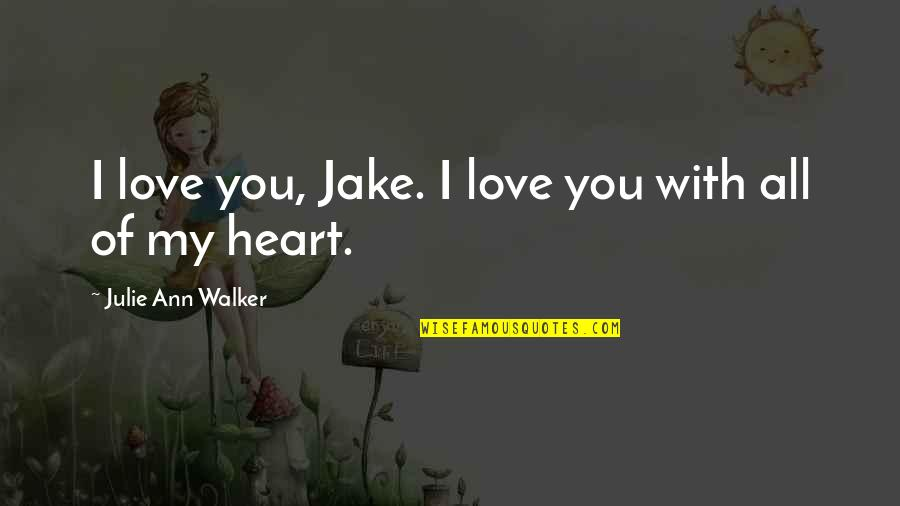 Best Super Hot Fire Quotes By Julie Ann Walker: I love you, Jake. I love you with