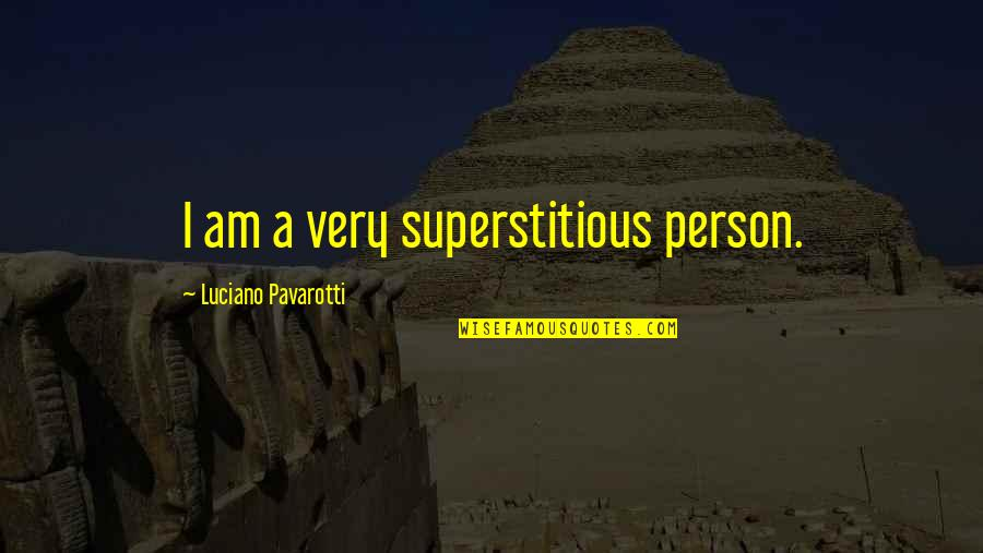 Best Super Hot Fire Quotes By Luciano Pavarotti: I am a very superstitious person.