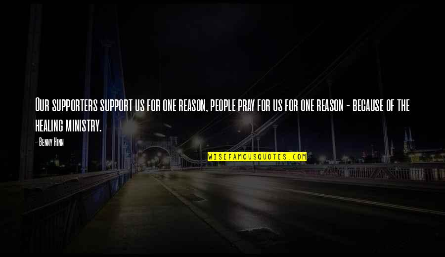 Best Supporters Quotes By Benny Hinn: Our supporters support us for one reason, people