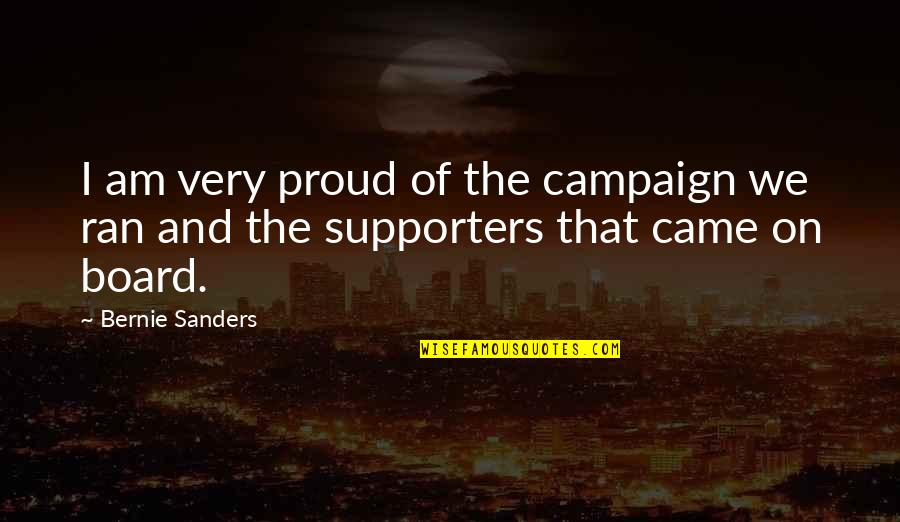Best Supporters Quotes By Bernie Sanders: I am very proud of the campaign we