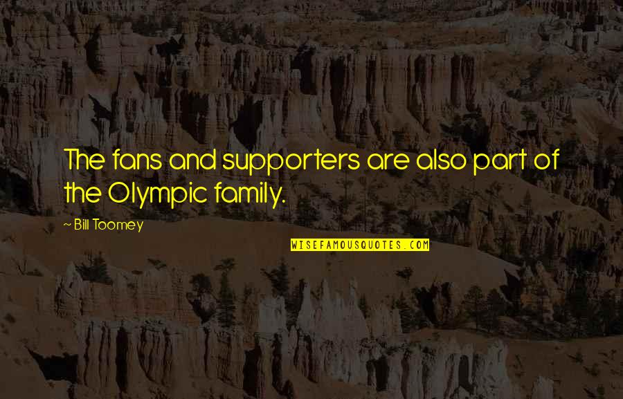 Best Supporters Quotes By Bill Toomey: The fans and supporters are also part of