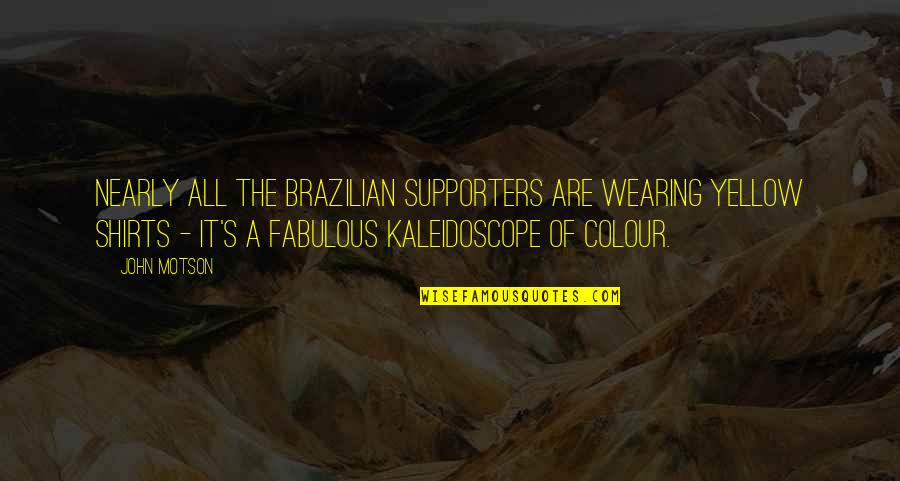Best Supporters Quotes By John Motson: Nearly all the Brazilian supporters are wearing yellow