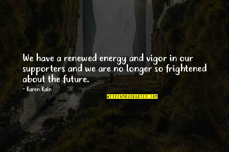 Best Supporters Quotes By Karen Kain: We have a renewed energy and vigor in