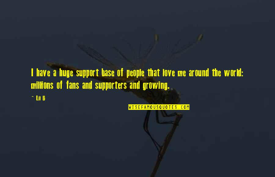 Best Supporters Quotes By Lil B: I have a huge support base of people