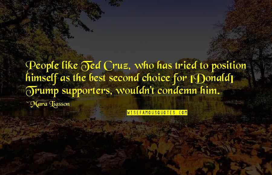 Best Supporters Quotes By Mara Liasson: People like Ted Cruz, who has tried to