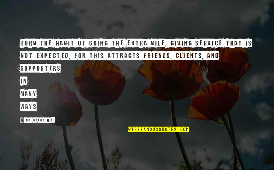 Best Supporters Quotes By Napoleon Hill: Form the habit of going the extra mile,