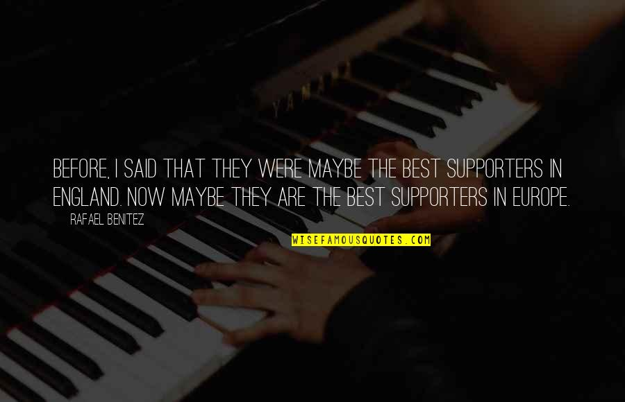 Best Supporters Quotes By Rafael Benitez: Before, I said that they were maybe the