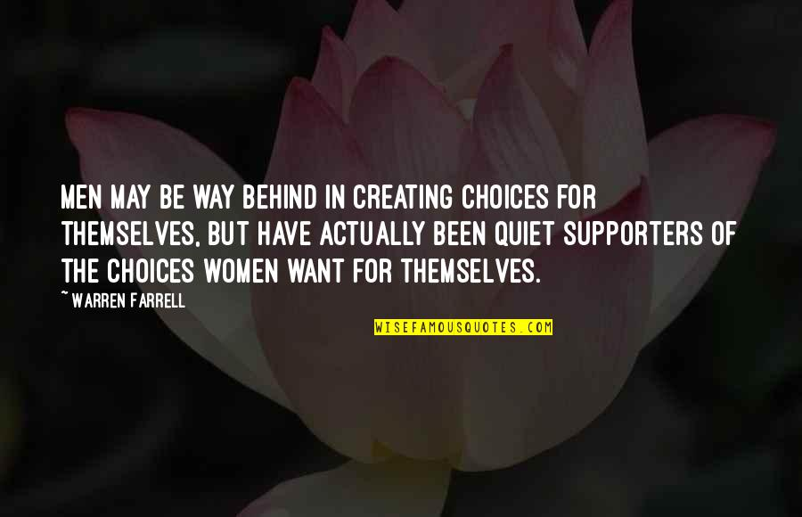 Best Supporters Quotes By Warren Farrell: Men may be way behind in creating choices