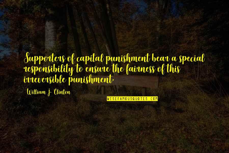 Best Supporters Quotes By William J. Clinton: Supporters of capital punishment bear a special responsibility