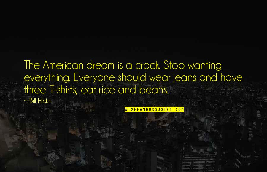 Best T Shirts Quotes By Bill Hicks: The American dream is a crock. Stop wanting