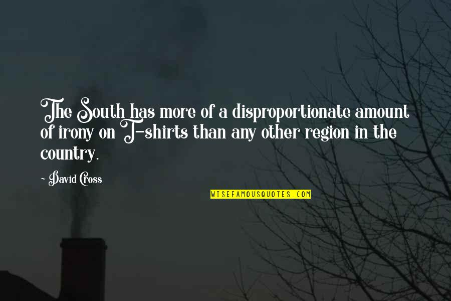 Best T Shirts Quotes By David Cross: The South has more of a disproportionate amount