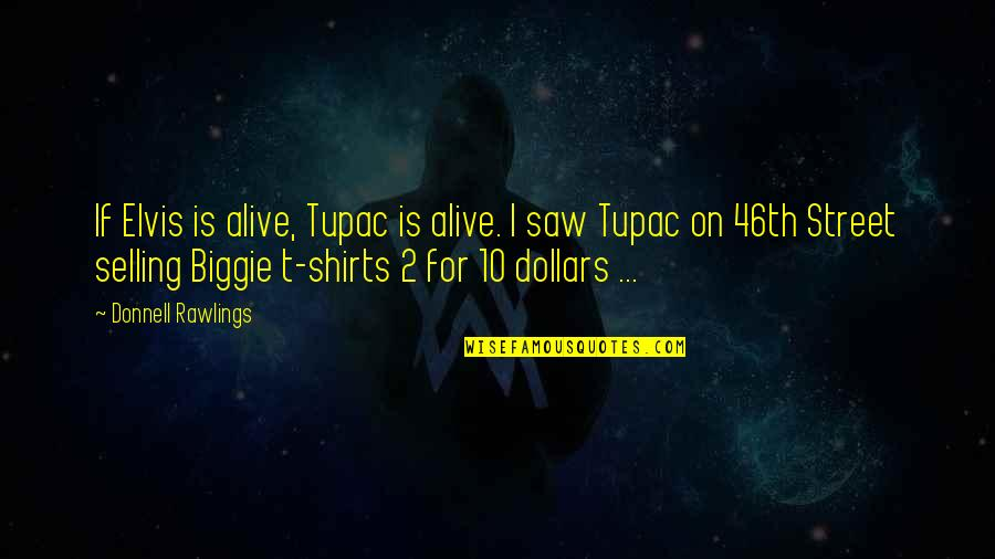 Best T Shirts Quotes By Donnell Rawlings: If Elvis is alive, Tupac is alive. I