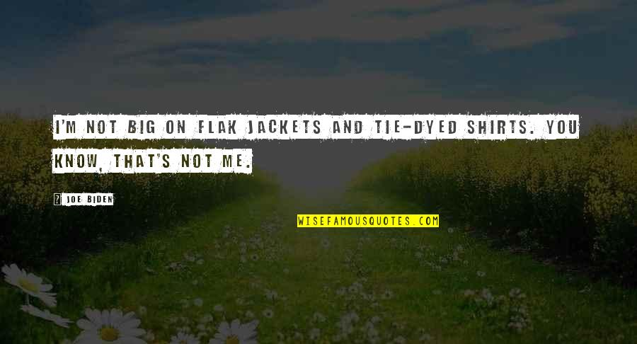 Best T Shirts Quotes By Joe Biden: I'm not big on flak jackets and tie-dyed