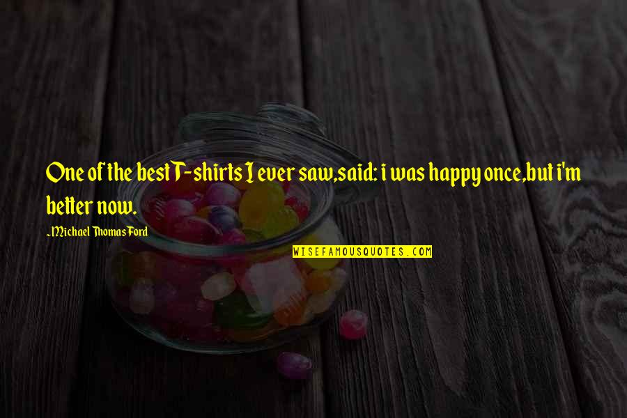 Best T Shirts Quotes By Michael Thomas Ford: One of the best T-shirts I ever saw,said: