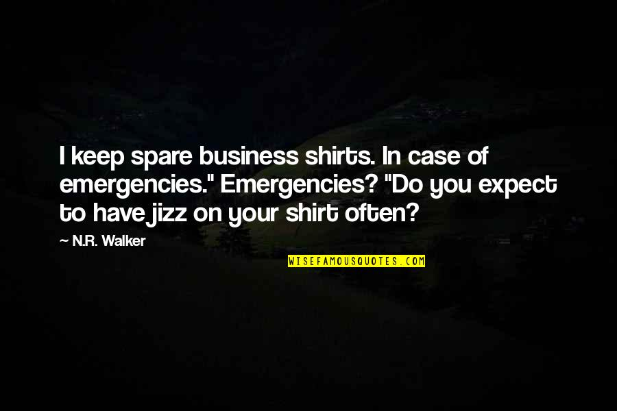 Best T Shirts Quotes By N.R. Walker: I keep spare business shirts. In case of