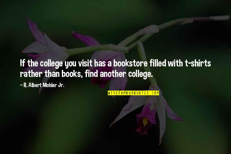 Best T Shirts Quotes By R. Albert Mohler Jr.: If the college you visit has a bookstore
