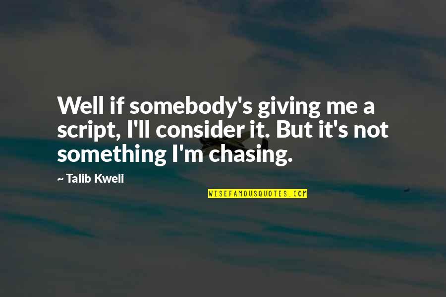 Best Talib Kweli Quotes By Talib Kweli: Well if somebody's giving me a script, I'll