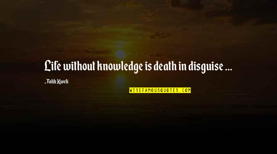Best Talib Kweli Quotes By Talib Kweli: Life without knowledge is death in disguise ...