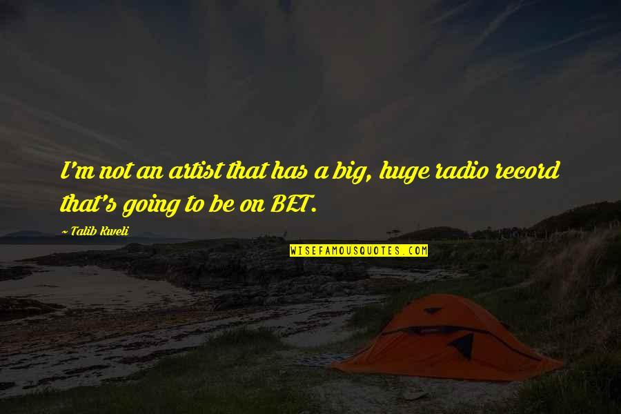 Best Talib Kweli Quotes By Talib Kweli: I'm not an artist that has a big,