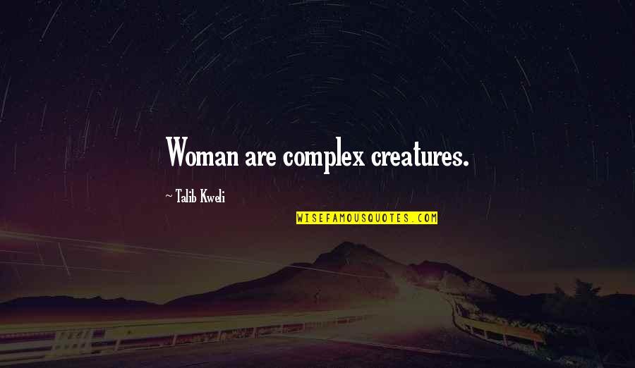 Best Talib Kweli Quotes By Talib Kweli: Woman are complex creatures.