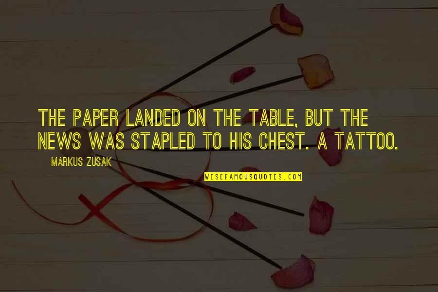 Best Tattoo Chest Quotes By Markus Zusak: The paper landed on the table, but the