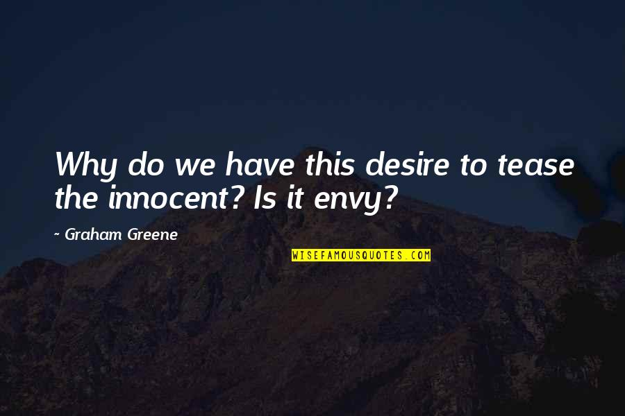 Best Teasing Quotes By Graham Greene: Why do we have this desire to tease