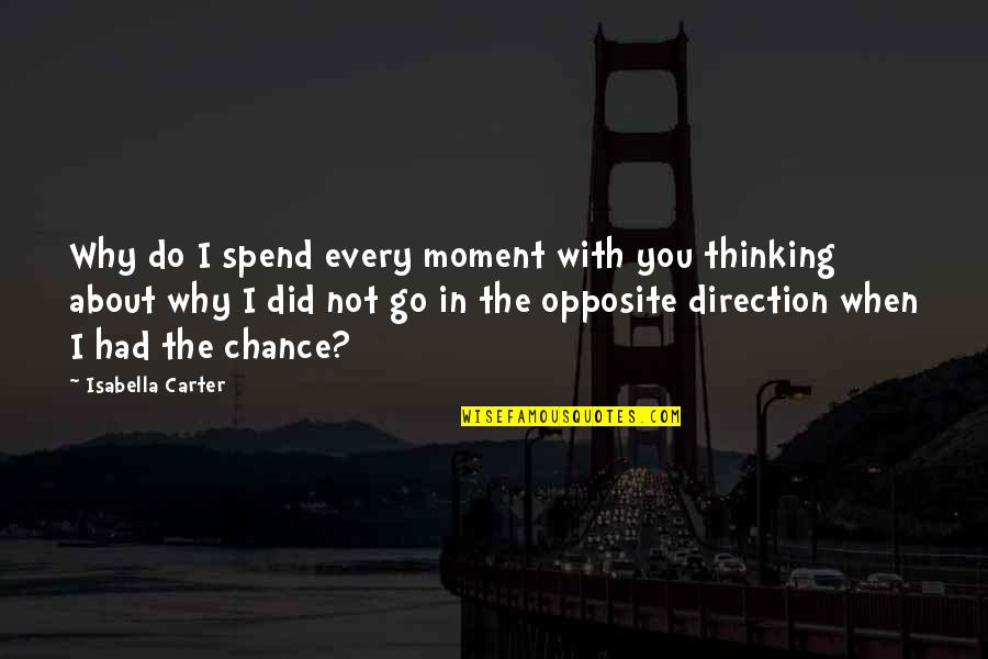 Best Teasing Quotes By Isabella Carter: Why do I spend every moment with you