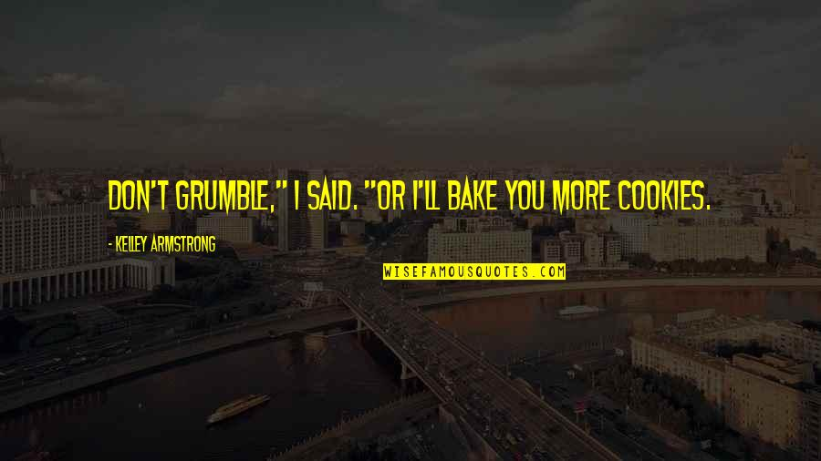 "Best Teasing Quotes By Kelley Armstrong: Don't grumble,"" I said. ""Or I'll bake you"