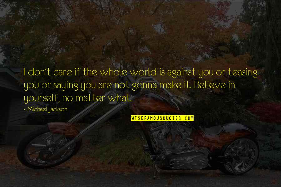 Best Teasing Quotes By Michael Jackson: I don't care if the whole world is