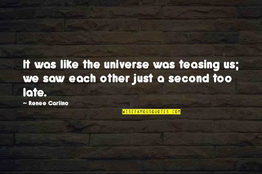 Best Teasing Quotes By Renee Carlino: It was like the universe was teasing us;