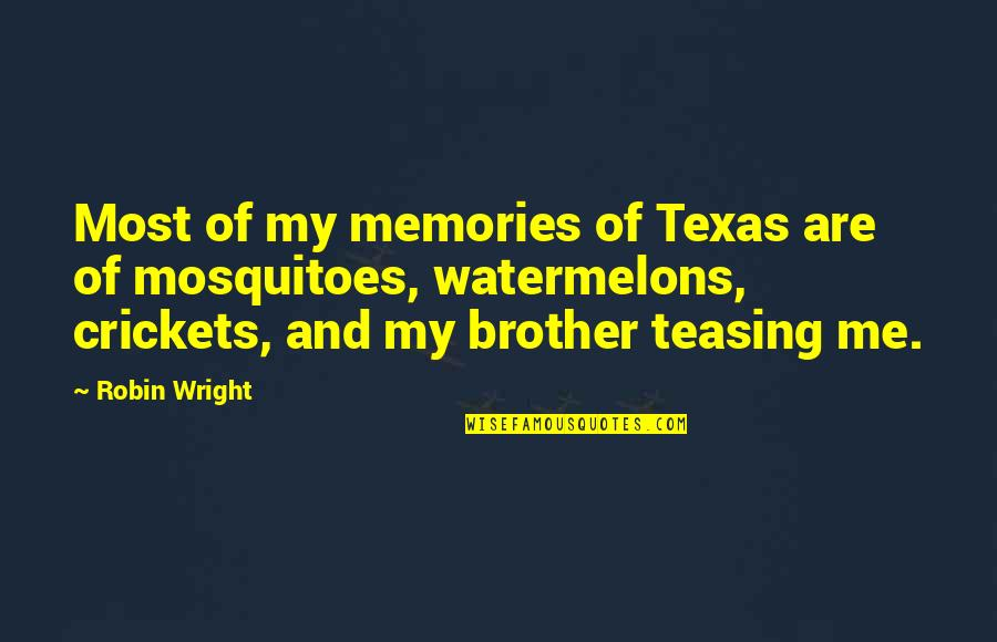 Best Teasing Quotes By Robin Wright: Most of my memories of Texas are of
