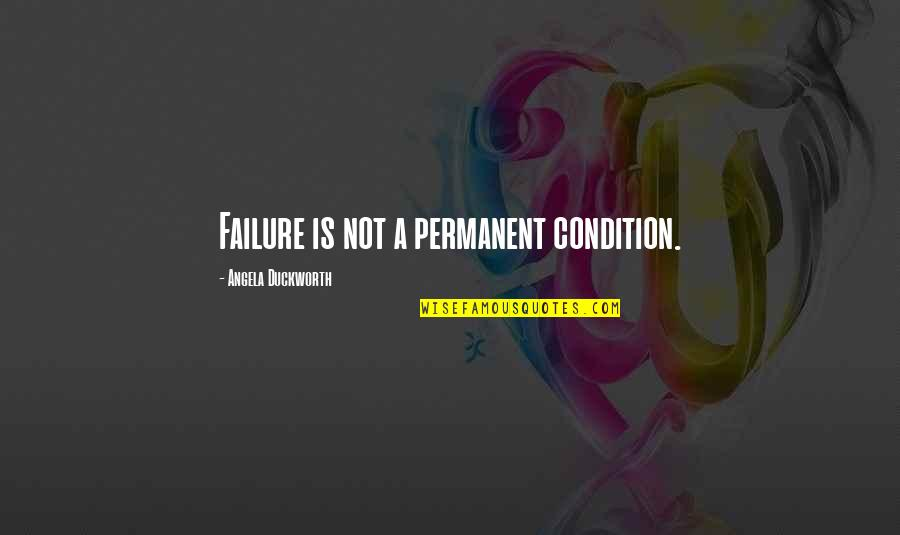 Best Ted Talk Quotes By Angela Duckworth: Failure is not a permanent condition.