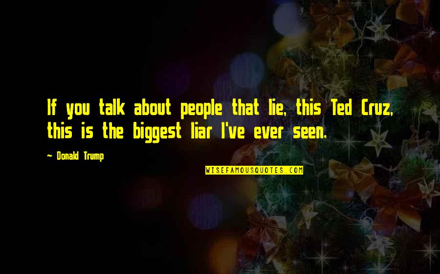 Best Ted Talk Quotes By Donald Trump: If you talk about people that lie, this