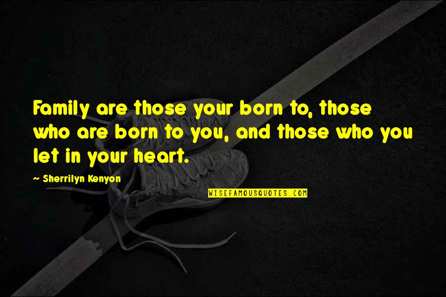 Best Ted Talk Quotes By Sherrilyn Kenyon: Family are those your born to, those who