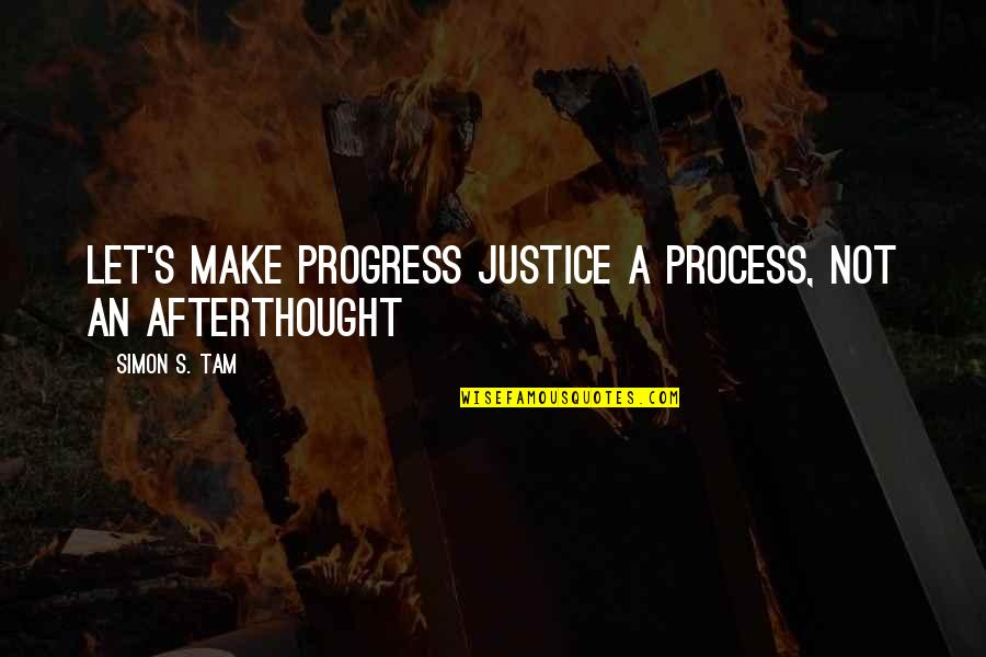 Best Ted Talk Quotes By Simon S. Tam: Let's make progress justice a process, not an