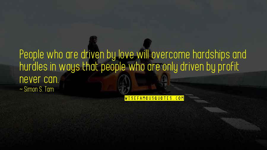 Best Ted Talk Quotes By Simon S. Tam: People who are driven by love will overcome