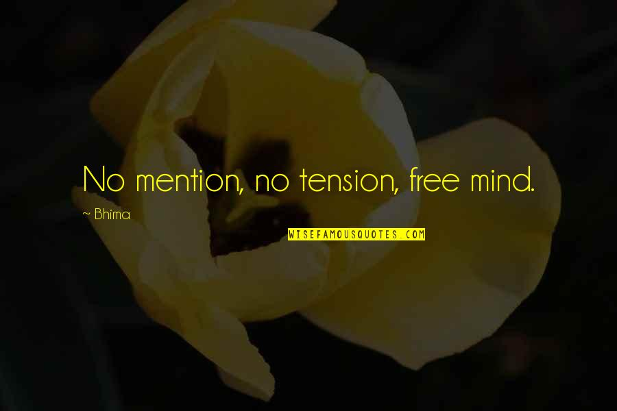 Best Tension Free Quotes By Bhima: No mention, no tension, free mind.