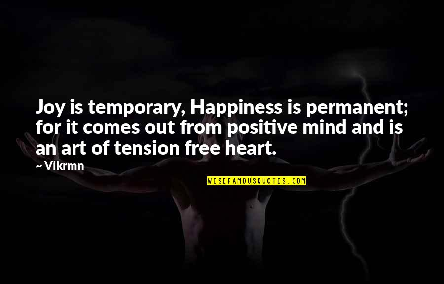 Best Tension Free Quotes By Vikrmn: Joy is temporary, Happiness is permanent; for it