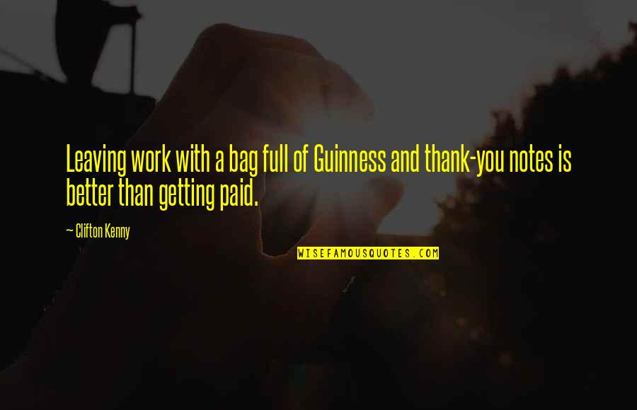 Best Thank You Notes Quotes By Clifton Kenny: Leaving work with a bag full of Guinness