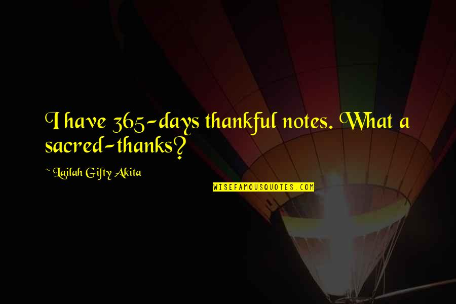 Best Thank You Notes Quotes By Lailah Gifty Akita: I have 365-days thankful notes. What a sacred-thanks?