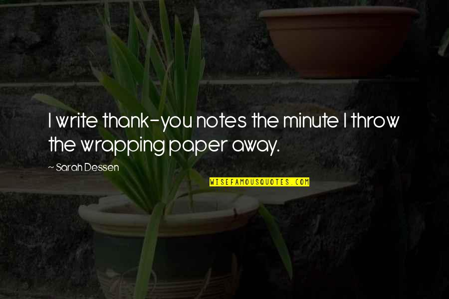 Best Thank You Notes Quotes By Sarah Dessen: I write thank-you notes the minute I throw