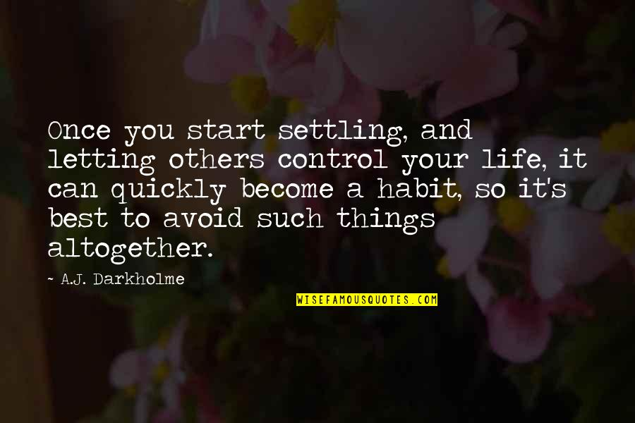 Best Things In Life Are Free Quotes By A.J. Darkholme: Once you start settling, and letting others control