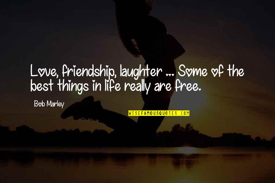 Best Things In Life Are Free Quotes By Bob Marley: Love, friendship, laughter ... Some of the best