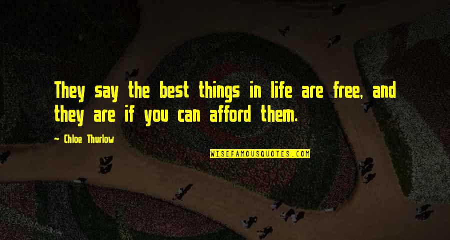 Best Things In Life Are Free Quotes By Chloe Thurlow: They say the best things in life are