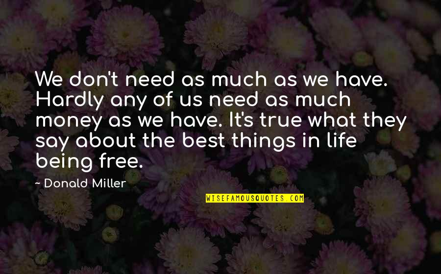 Best Things In Life Are Free Quotes By Donald Miller: We don't need as much as we have.